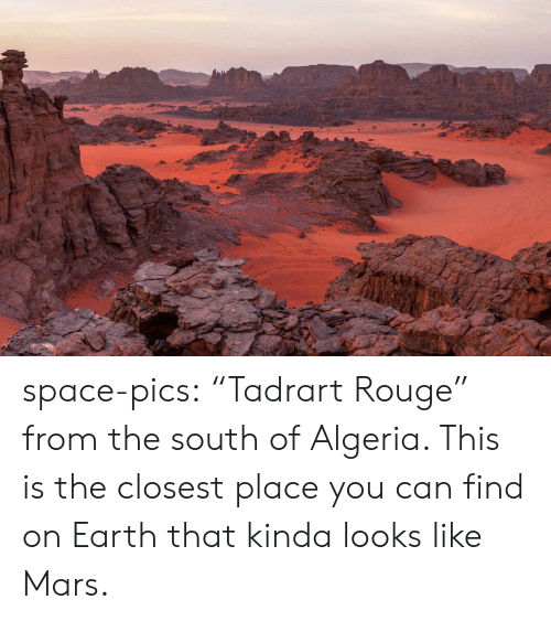 "rouge: space-pics:  ""Tadrart Rouge"" from the south of Algeria. This is the closest place you can find on Earth that kinda looks like Mars."