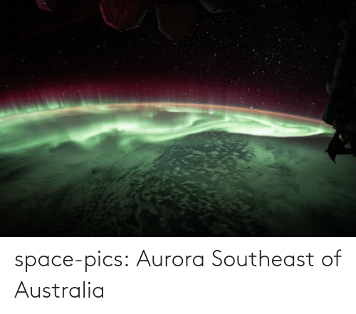 Space: space-pics:  Aurora Southeast of Australia