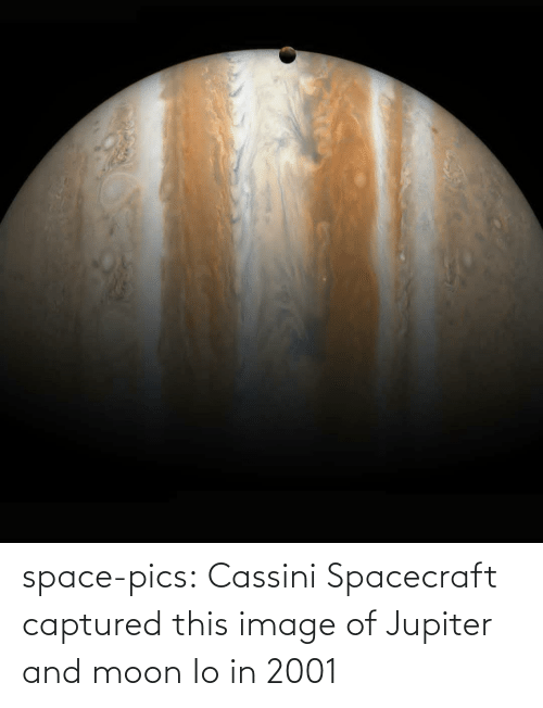 Image: space-pics:  Cassini Spacecraft captured this image of Jupiter and moon Io in 2001