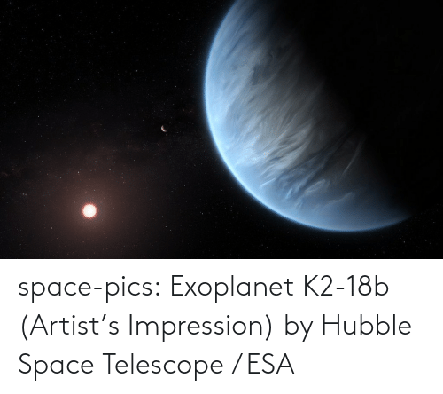 Impression: space-pics:  Exoplanet K2-18b (Artist's Impression) by Hubble Space Telescope / ESA