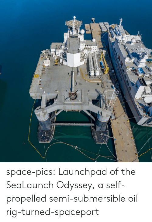 Turned: space-pics:  Launchpad of the SeaLaunch Odyssey, a self-propelled semi-submersible oil rig-turned-spaceport
