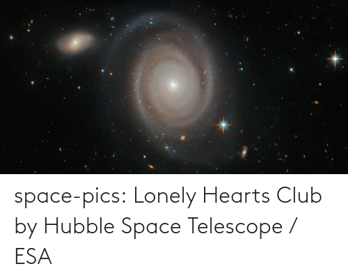 club: space-pics:  Lonely Hearts Club by Hubble Space Telescope / ESA