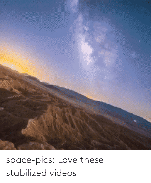 videos: space-pics:  Love these stabilized videos