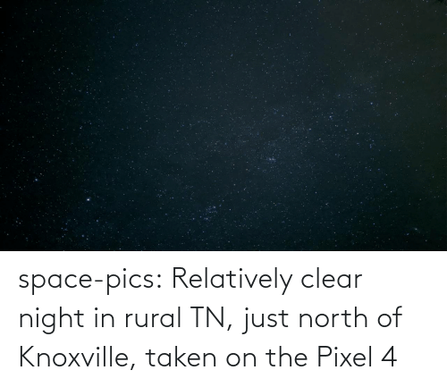 North: space-pics:  Relatively clear night in rural TN, just north of Knoxville, taken on the Pixel 4