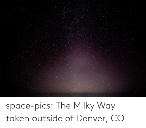 Taken, Tumblr, and Blog: space-pics:  The Milky Way taken outside of Denver, CO