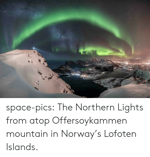 Northern: space-pics:  The Northern Lights from atop Offersoykammen mountain in Norway's Lofoten Islands.