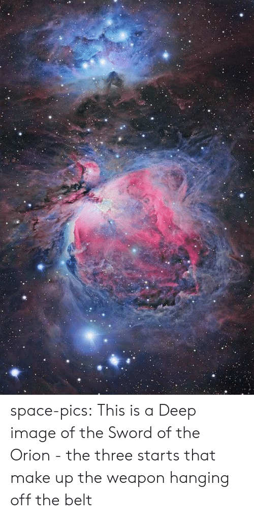 make up: space-pics:  This is a Deep image of the Sword of the Orion - the three starts that make up the weapon hanging off the belt