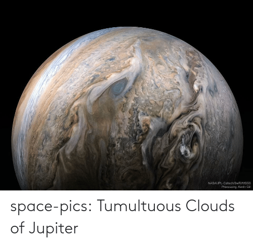 Jupiter: space-pics:  Tumultuous Clouds of Jupiter