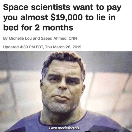 edt: Space scientists want to pay  you almost $19,000 to lie in  bed for 2 months  By Michelle Lou and Saeed Ahmed, CNN  Updated 4:30 PM EDT, Thu March 28, 2019  I was made forthis