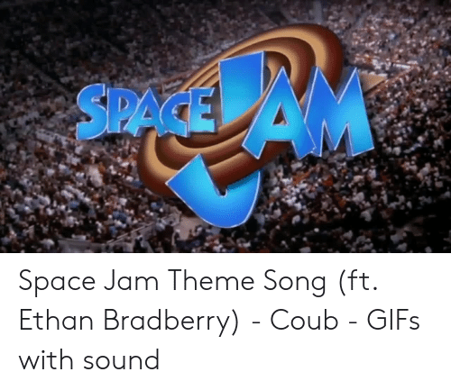SPACE Space Jam Theme Song Ft Ethan Bradberry - Coub - GIFs With