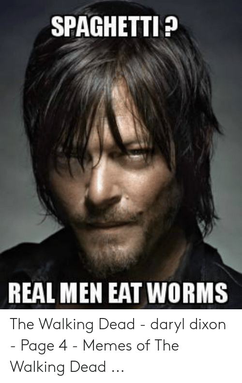 Daryl Dixon Memes: SPAGHETTI  REAL MEN EAT WORMS The Walking Dead - daryl dixon - Page 4 - Memes of The Walking Dead ...