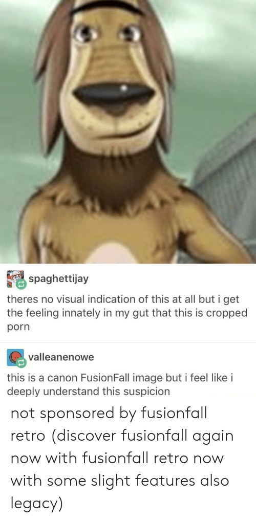 Tumblr, Canon, and Discover: spaghettijay  theres no visual indication of this at all but i get  the feeling innately in my gut that this is cropped  porn  valleanenowe  this is a canon FusionFall image but i feel like i  deeply understand this suspicion not sponsored by fusionfall retro (discover fusionfall again now with fusionfall retro now with some slight features also legacy)