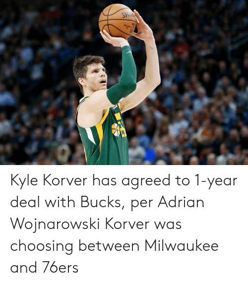Philadelphia 76ers, Kyle Korver, and Milwaukee: SPAI Kyle Korver has agreed to 1-year deal with Bucks, per Adrian Wojnarowski  Korver was choosing between Milwaukee and 76ers