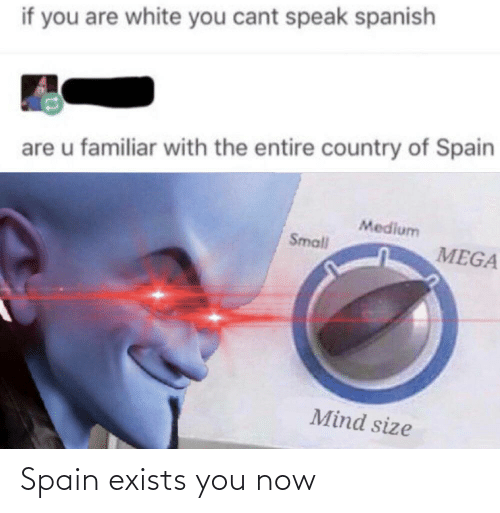 Exists: Spain exists you now