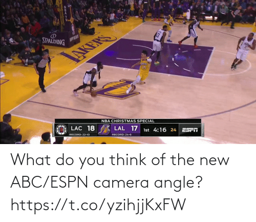 spalding: SPALDING  AUPYILAY  NBA CHRISTMAS SPECIAL  LAC 18  LAL 17  1st 4:16 24  ES  RECORD: 22-10  RECORD: 24-6 What do you think of the new ABC/ESPN camera angle?    https://t.co/yzihjjKxFW
