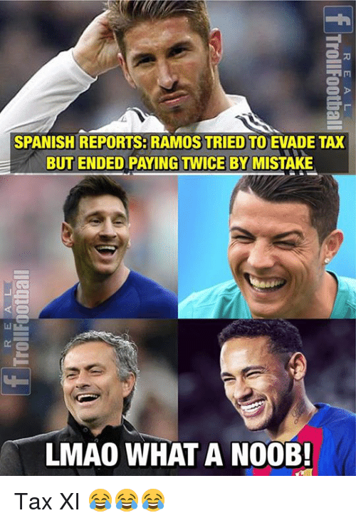 Lmao, Memes, and Spanish: SPANISH REPORTS: RAMOS TRIED TO EVADE TAX  BUT ENDED PAYING TWICE BY MISTAKE  LMAO WHAT A NO0B! Tax XI 😂😂😂