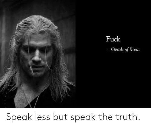 Truth: Speak less but speak the truth.