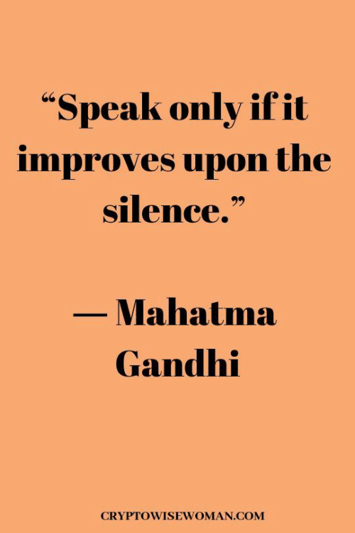 "gandhi: ""Speak only ifit  improves upon the  silence.""  Mahatma  Gandhi  CRYPTOWISEWOMAN.COM"