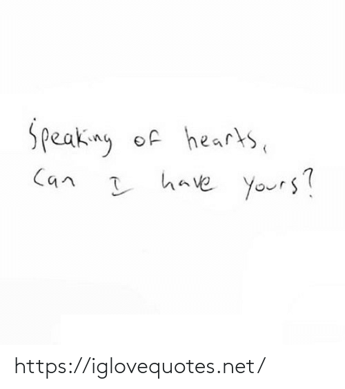 Hearts, Net, and Can: Speaking of hearts,  I have yours?  Can https://iglovequotes.net/