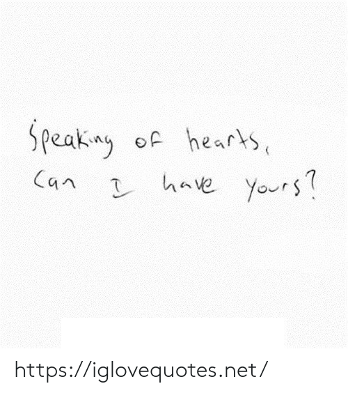 Hearts, Net, and Can: Speakny of hearts  Can have Yours https://iglovequotes.net/