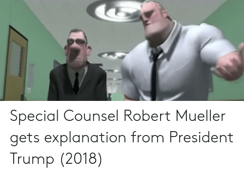 Trump, President, and Robert: Special Counsel Robert Mueller gets explanation from President Trump (2018)