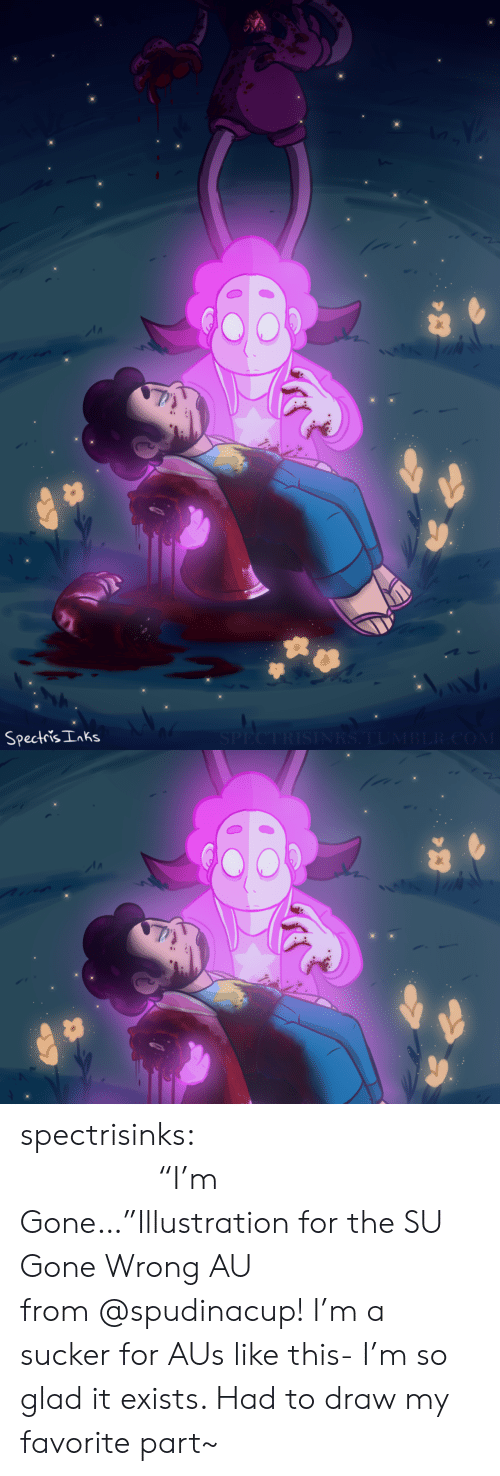 "So Glad: SPECTRISINRS.TUMBLR.COM  Spectris Inks spectrisinks:                                                  ""I'm Gone…""Illustration for the SU Gone Wrong AU from @spudinacup! I'm a sucker for AUs like this- I'm so glad it exists. Had to draw my favorite part~"