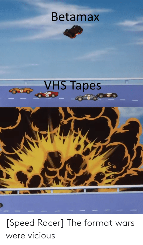 Vicious: [Speed Racer] The format wars were vicious