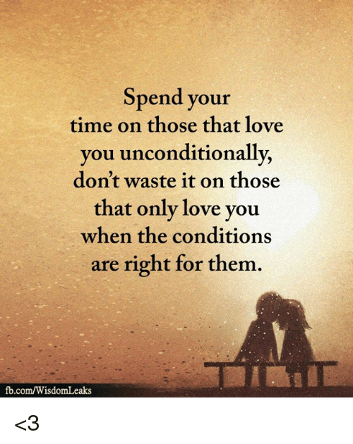 Spend Your Time on Those That Love You Unconditionally Don't