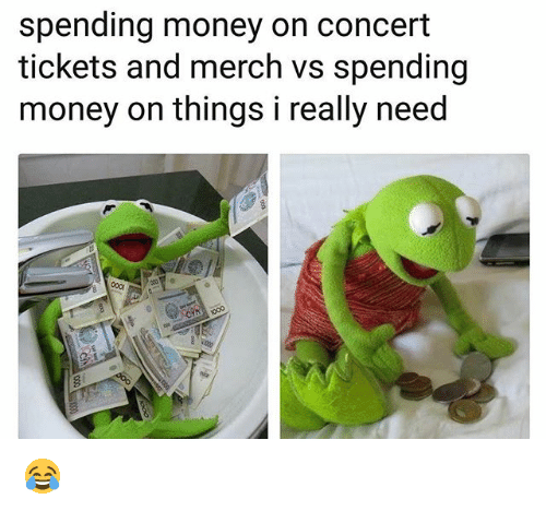 Funny, Money, and Really: spending money on concert  tickets and merch vs spending  money on things i really need 😂
