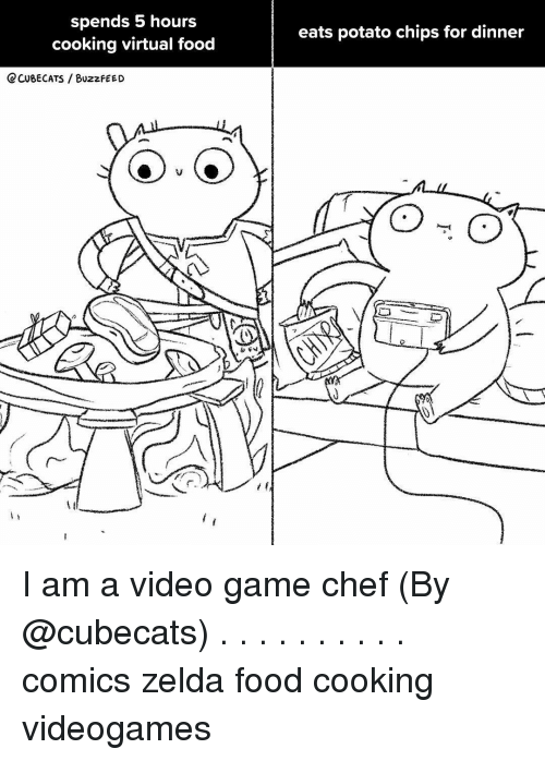 Food, Memes, and Buzzfeed: spends 5 hours  cooking virtual food  eats potato chips for dinner  CCUBECATS /BUZZFEED  2 I am a video game chef (By @cubecats) . . . . . . . . . . comics zelda food cooking videogames