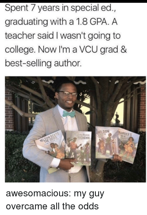 My Guy: Spent 7 years in special ed.,  graduating with a 1.8 GPA. A  teacher said I wasn't going to  college. Now I'm a VCU grad &  best-selling author  NELSON  TAMEKA'S  RASHAWN awesomacious:  my guy overcame all the odds