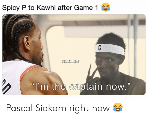 """Im The Captain Now: Spicy P to Kawhi after Game 1  @NBAMEMES  """"i'm the captain now.  05 Pascal Siakam right now 😂"""
