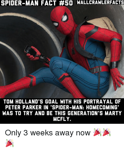 Marty McFly: SPIDER-MAN FACT #SO WALLCRAWLERFACTS  TOM HOLLAND'S GOAL WITH HIS PORTRAYAL OF  PETER PARKER IN 'SPIDER-MAN: HOMECOMING  WAS TO TRY AND BE THIS GENERATION'S MARTY  MCFLY. Only 3 weeks away now 🎉🎉🎉