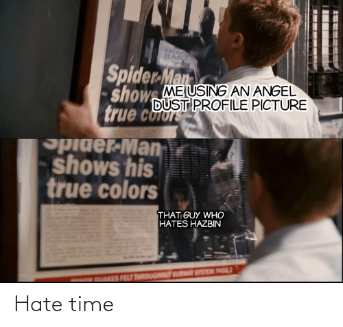 Showe: Spider Man  showe MEUSING AN ANGEL  DUST PROFILE PICTURE  true coor  Spider-Man  shows his  true colors  THAT GUY WHO  HATES HAZBIN  ISFRUTTROUGHOUT SUWAY SYSTEM: PAGES  --- Hate time