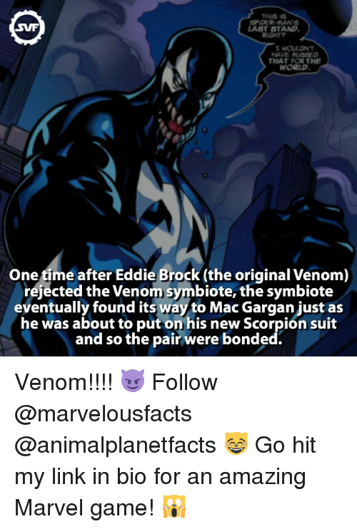 last stand: SPIDER MAN  SWF  LAST STAND  HAVE MAAED  THAT FOR THE  One time after Eddie Brock (the original Venom)  rejected the Venom symbiote,the symbiote  eventually found its way to Mac Gargan just as  he was about to put on his new Scorpion suit  and so the pair were bonded. Venom!!!! 😈 Follow @marvelousfacts @animalplanetfacts 😸 Go hit my link in bio for an amazing Marvel game! 🙀
