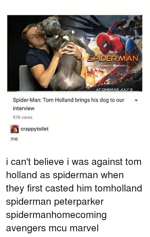 Casted: SPIDER-MAN  TCINEMAS JULY S  Spider-Man: Tom Holland brings his dog to our  interview  97K views  crappytoilet  me i can't believe i was against tom holland as spiderman when they first casted him tomholland spiderman peterparker spidermanhomecoming avengers mcu marvel
