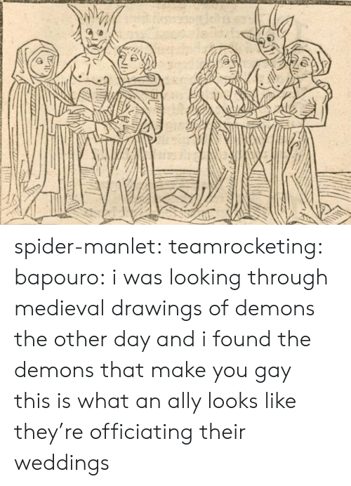 Spider, Tumblr, and Ally: spider-manlet: teamrocketing:  bapouro: i was looking through medieval drawings of demons the other day and i found the demons that make you gay    this is what an ally looks like   they're officiating their weddings