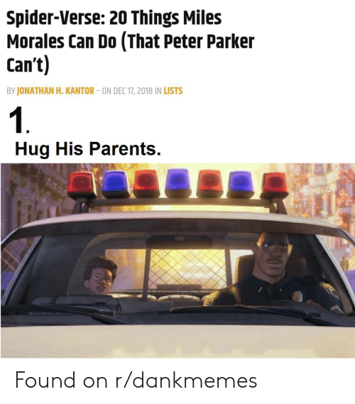 Miles Morales: Spider-Verse: 20 Things Miles  Morales Can Do (That Peter Parker  Can't)  BY JONATHAN H. KANTOR-ON DEC 17, 2018 IN LISTS  1  Hug His Parents. Found on r/dankmemes