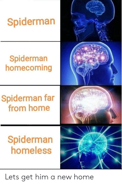 Homeless, Home, and Spiderman: Spiderman  Spiderman  homecoming  Spiderman far  from home  Spiderman  homeless Lets get him a new home