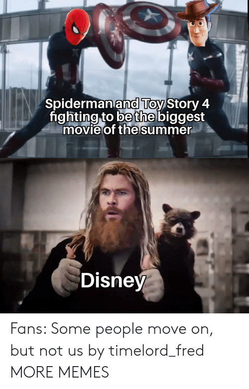 fred: Spidermanand Toy Story 4  fighting to be the biggest  movie of the summer  Disney Fans: Some people move on, but not us by timelord_fred MORE MEMES