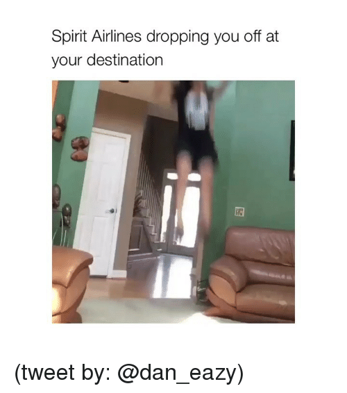 Spirit, Girl Memes, and Eazy: Spirit Airlines dropping you off at  your destination (tweet by: @dan_eazy)