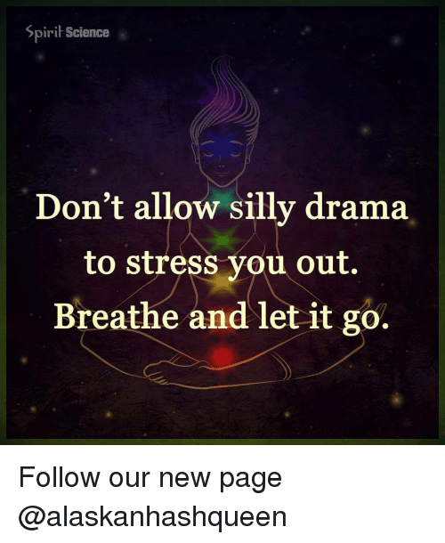 silliness: Spirit Science  Don't allow silly drama  to stress you out.  Breathe and let it go. Follow our new page @alaskanhashqueen