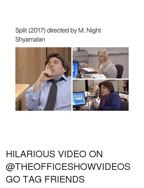m night shyamalan: Split (2017) directed by M. Night  Shyamalan  OUNDER HILARIOUS VIDEO ON @THEOFFICESHOWVIDEOS GO TAG FRIENDS