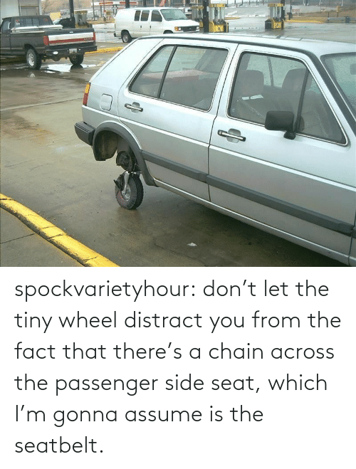 chain: spockvarietyhour:  don't let the tiny wheel distract you from the fact that there's a chain across the passenger side seat, which I'm gonna assume is the seatbelt.