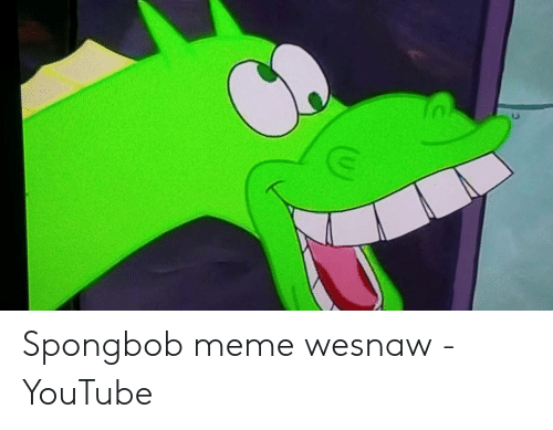 Meme, youtube.com, and Spongbob: Spongbob meme wesnaw - YouTube