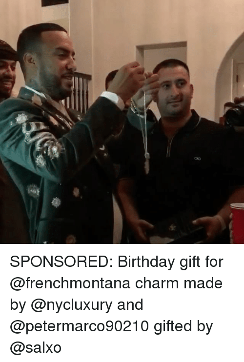 Birthday, Memes, and 🤖: SPONSORED: Birthday gift for @frenchmontana charm made by @nycluxury and @petermarco90210 gifted by @salxo