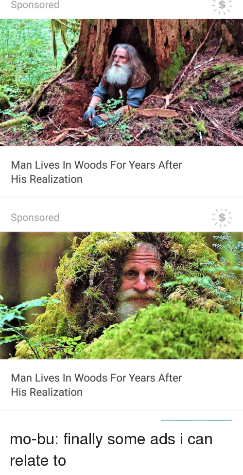 Tumblr, Blog, and Http: Sponsored  Man Lives In Woods For Years After  His Realization   Sponsored  Man Lives In Woods For Years After  His Realization mo-bu: finally some ads i can relate to