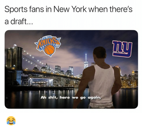 New York, Nfl, and Shit: Sports fans in New York when there's  a draft...  Ah shit, here we go again 😂