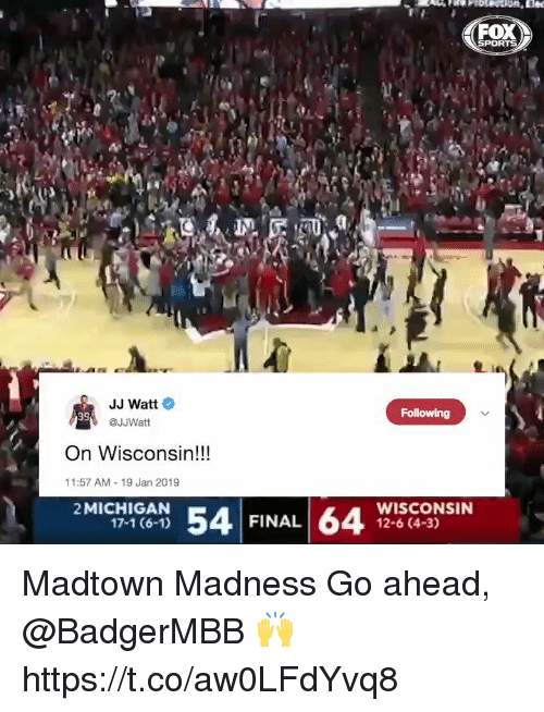watt: SPORTS  JJ Watt  @JJWatt  Following  39  On Wisconsin!!!  11:57 AM 19 Jan 2019  2MICHIGAN  34  WISCONSIN  12-6 (4-3)  17-1 (6-1)  FINAL Madtown Madness  Go ahead, @BadgerMBB 🙌 https://t.co/aw0LFdYvq8