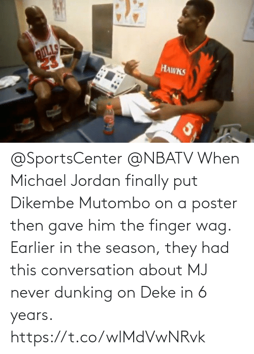 finger: @SportsCenter @NBATV When Michael Jordan finally put Dikembe Mutombo on a poster then gave him the finger wag.    Earlier in the season, they had this conversation about MJ never dunking on Deke in 6 years.    https://t.co/wlMdVwNRvk